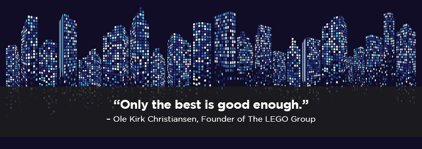 """""""Only the best is good enough."""" – Ole Kirk Christiansen, Founder of The LEGO Group"""