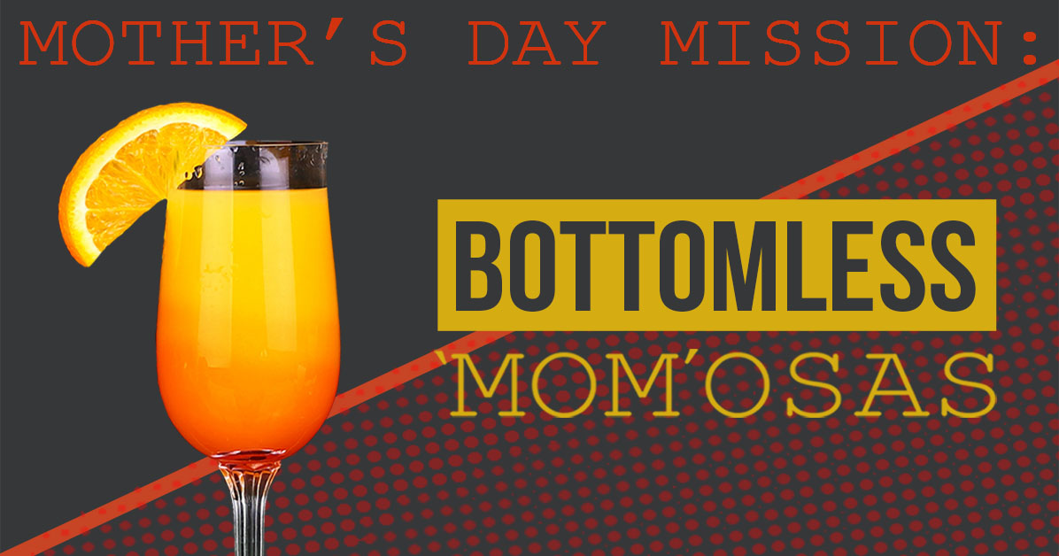 Mother's Day- Bottomless 'Mom'osas!